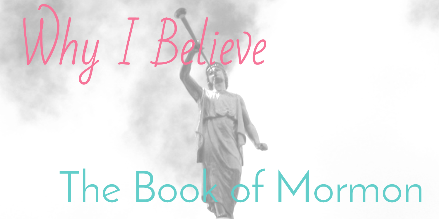 Why I Believe – The Book of Mormon